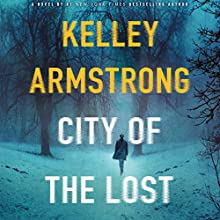 City of the Lost: A Thriller Audiobook by Kelley Armstrong Narrated by Therese Plummer