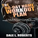 The 90-Day Home Workout Plan: A Total Body Fitness Program for Weight Training, Cardio, Core & Stretching Audiobook by Dale L. Roberts Narrated by Maurice R. Cravens II