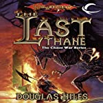 The Last Thane: Dragonlance: The Chaos War, Book 1 (       UNABRIDGED) by Douglas Niles Narrated by Clinton Wade