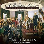 A Brilliant Solution: Inventing the American Constitution | Carol Berkin