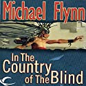 In the Country of the Blind Audiobook by Michael F. Flynn Narrated by J. Paul Guimont