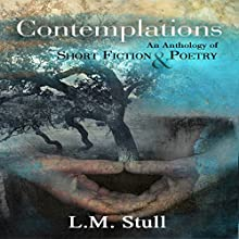 Contemplations: An Anthology of Short Fiction & Poetry (       UNABRIDGED) by L.M. Stull Narrated by Hollie Jackson