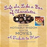 Life Is Like a Box of Chocolates ... And Other Motherly Wisdom from the Movies: A Tribute to Mom (0740741799) by Garner, Joe