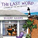 The Last Word: Books by the Bay Mystery Series # 3 (       UNABRIDGED) by Ellery Adams Narrated by Karen White