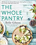 The Whole Pantry: 100 Recipes for Eat...