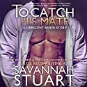 To Catch His Mate: Crescent Moon Series Book 5 Audiobook by Savannah Stuart, Katie Reus Narrated by Jeffrey Kafer