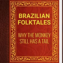 Brazilian Folktales: Why the Monkey Still Has a Tail (       UNABRIDGED) by Elsie Spicer Eells Narrated by Anastasia Bertollo