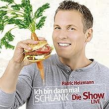 Ich bin dann mal schlank - Die Show: Live (       ungekürzt) von Patric Heizmann Gesprochen von: Patric Heizmann