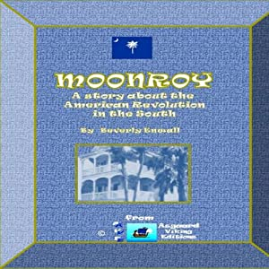 Moonroy: A Story of the American Revolution in the South | [Beverly Enwall]