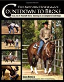 The Modern Horsemans Countdown to Broke: Real Do-It-Yourself Horse Training in 33 Comprehensive Steps