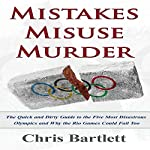 Mistakes Misuse Murder: The Quick and Dirty Guide to the Five Greatest Olympic Disasters and Why Rio Could Fail Too | Chris Bartlett