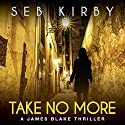 Take No More: James Blake, Book 1 (       UNABRIDGED) by Seb Kirby Narrated by Shiromi Arserio