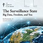 The Surveillance State: Big Data, Freedom, and You Vortrag von  The Great Courses Gesprochen von: Professor Paul Rosenzweig
