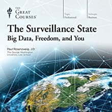 The Surveillance State: Big Data, Freedom, and You Lecture by  The Great Courses Narrated by Professor Paul Rosenzweig