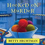 Hooked on Murder: Crochet Mystery Series, Book 1 | Betty Hechtman