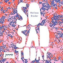 So Sad Today | Livre audio Auteur(s) : Melissa Broder Narrateur(s) : Melissa Broder