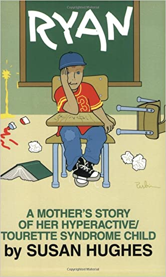 Ryan: A Mother's Story of Her Hyperactive/Tourette Syndrome Child