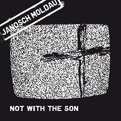 """2007-11-18 : Zweite Single zum kommenden JANOSCH MOLDAU album wird """"Not With The Son"""""""