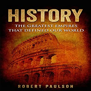 History: The Greatest Empires That Defined Our World Audiobook