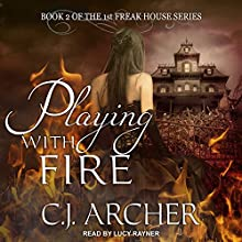Playing with Fire: 1st Freak House Series, Book 2 Audiobook by C. J. Archer Narrated by Lucy Rayner