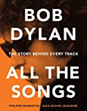 img - for Bob Dylan All the Songs: The Story Behind Every Track book / textbook / text book