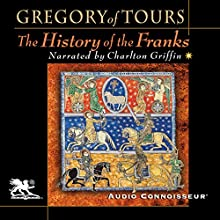 The History of the Franks (       UNABRIDGED) by Gregory of Tours Narrated by Charlton Griffin