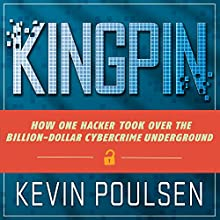 Kingpin: How One Hacker Took Over the Billion-Dollar Cybercrime Underground (       UNABRIDGED) by Kevin Poulsen Narrated by Eric Michael Summerer
