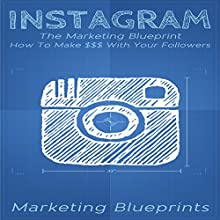 Instagram: The Marketing Blueprint - How to Make $$$ with Your Followers (Marketing Blueprints, Book 1) Audiobook by  Marketing Blueprints Narrated by Frank Pyne