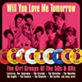 Will You Love Me Tomorrow?- The Girl Groups Of The 50s & 60s
