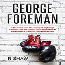 George Foreman: Life Lessons from the Journey of Big George Foreman, from the Hardest Heavyweight Hitter in Boxing History to Millions in Entrepreneurship Audiobook by R. Shaw Narrated by Jim D. Johnston