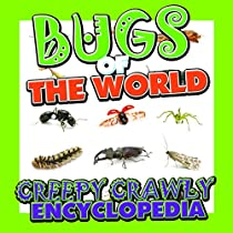 Bugs of the World (Creepy Crawly Encyclopedia): Bugs, Insects, Spiders and More (Books For Kids Series)
