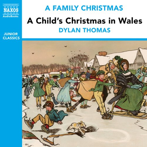A Child's Christmas in Wales (from the Naxos Audiobook 'A Family Christmas') Audiobook  Dylan ...
