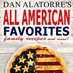 All American Favorites: 35 Delicious Family Recipes That Will Make You the Star of the Show   Dan Alatorre,Michele Alatorre