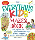 The Everything Kids Mazes Book: Twist, Squirm, and Wind Your Way Through Subways, Museums, Monster Lairs, and Tombs