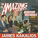 The Amazing Story of Quantum Mechanics: A Math-Free Exploration of the Science That Made Our World (       UNABRIDGED) by James Kakalios Narrated by Peter Berkrot
