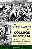 The First Decade of College Football: Published Reports of American Football From 1869 to 1879