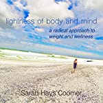 Lightness of Body and Mind: A Radical Approach to Weight and Wellness | Sarah Hays Coomer