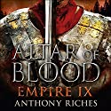 Altar of Blood: Empire IX Audiobook by Anthony Riches Narrated by Saul Reichlin