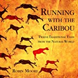 img - for Running With The Caribou: Twelve Traditional Tales From The Natural World (The Family That Reads Together Series) book / textbook / text book