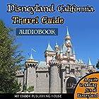 Disneyland California Travel Guide: A Guide to Having Fun at Disneyland Hörbuch von  My Ebook Publishing House Gesprochen von: Matt Montanez