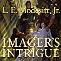 Imager's Intrigue: The Third Book of the Imager Portfolio (       UNABRIDGED) by L. E. Modesitt Jr. Narrated by William Dufris