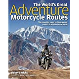 The World's Great Adventure Motorcycle Routes: The Essential Guide to the Greatest Motorcycle Rides in the Worldby Robert Wicks