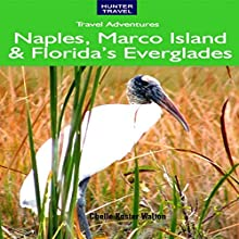 Naples, Marco Island and Florida's Everglades (       UNABRIDGED) by Chelle Koster Walton Narrated by JoBe Cerny