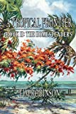 A Tropical Frontier: Book II; The Homesteaders (1470105314) by Robinson, Tim