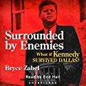 Surrounded by Enemies: What if Kennedy Survived Dallas? (       UNABRIDGED) by Bryce Zabel Narrated by Edd Hall