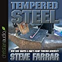 Tempered Steel: How God Shaped a Man's Heart Through Adversity (       UNABRIDGED) by Steve Farrar Narrated by Steve Farrar