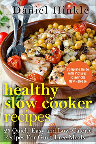 Healthy Slow Cooker Recipes: 25 Quick, Easy and Low-Calorie Recipes For Guilt-Free Meals (DH Kitchen Book 19) by Daniel Hinkle, Marvin Delgado, Ralph Replogle