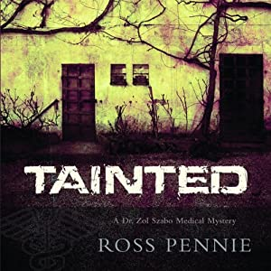 Tainted: A Dr. Zol Szabo Medical Mystery, Book 1 | [Ross Pennie]