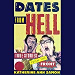 Dates from Hell: True Stories from the Front | Katherine Ann Samon