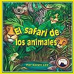 El safari de los animales [Safari Animals] | Karen Lee
